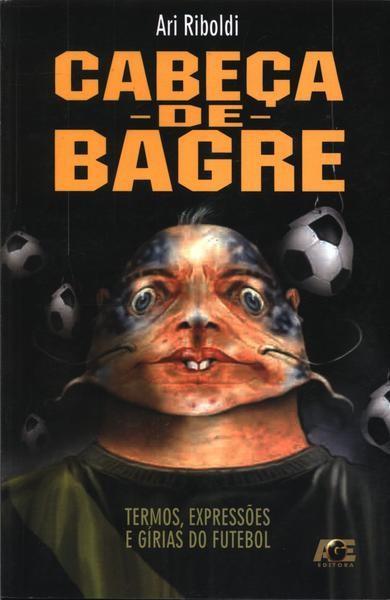 Ari Riboldi: por que o jogador ruim é chamado de cabeça de bagre?